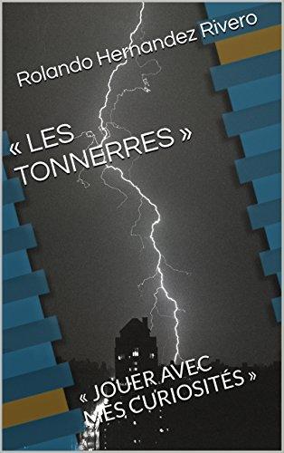 « LES TONNERRES »: « JOUER AVEC MES CURIOSITÉS » (French Edition)