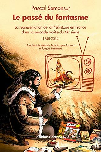 Le passé du fantasme : La représentation de la préhistoire en France dans la seconde moitié du XXe siècle (1940-2012)