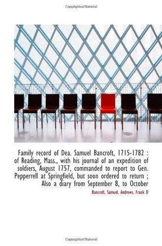 Family record of Dea. Samuel Bancroft, 1715-1782 : of Reading, Mass., with his journal of an expedit