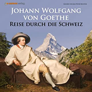 Reise durch die Schweiz     In Briefen erzählt              Autor:                                                                                                                                 Johann Wolfgang von Goethe                               Sprecher:                                                                                                                                 Jan Peter Richter                      Spieldauer: 2 Std. und 21 Min.     5 Bewertungen     Gesamt 4,4