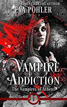 Vampire Addiction: The Vampires of Athens, Book One by [Eva Pohler]