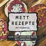 Mett Rezepte: Liebe geht durch den Magen. Mett aber auch.