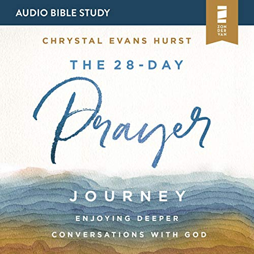 The 28-Day Prayer Journey: Audio Bible Studies Audiobook By Chrystal Evans Hurst cover art
