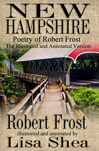 New Hampshire - Poetry of Robert Frost - Illustrated and Annotated Version