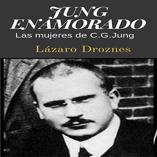 Jung Enamorado: Las mujeres de C.G. Jung [Jung Enamored: The Women of C.G. Jung] audiobook cover art