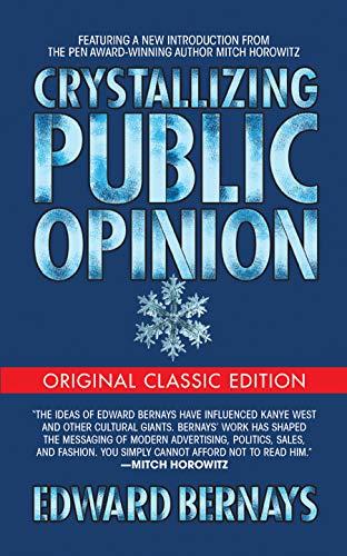 Crystallizing Public Opinion (Original Classic Edition) by [Edward Bernays, Mitch Horowitz] Bernays' Classic Book