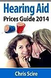 Hearing Aid Prices Guide 2014: Comparing Phonak, Widex, Siemens, Oticon, Starkey, Resound, Unitron