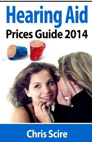 Hearing Aid Prices Guide 2014: Comparing Phonak, Widex, Siemens, Oticon, Starkey, Resound, Unitron, Digital Hearing Aids (Volume 1)