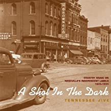 Tennessee Jive: A Shot In The Dark - Country Music On Nashville's Independent Labels, 1945-1955