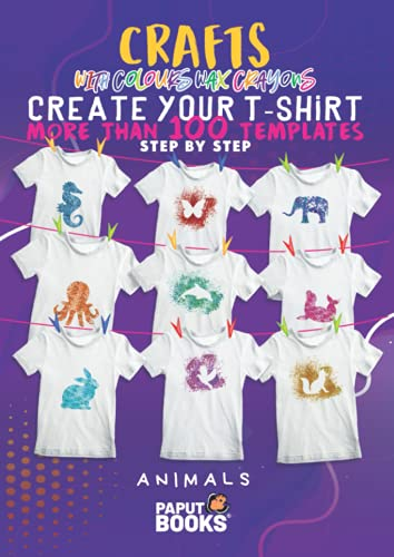 Crafts with colored wax crayons. Create your shirt with more than 100 templates step by step. Animals.: Crafts for adults and kids 6 7 8 9 10 11 12 years. Template kit book.