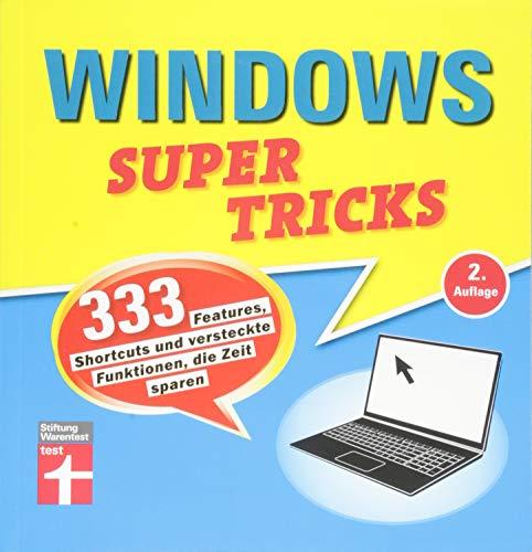 Windows Supertricks: 333 Features, Shortcuts und versteckte Funktionen, die Zeit sparen