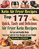 Keto Air Fryer Recipes: Top 177 Quick, Tasty and Delicious Air Fryer Keto Recipes for Fast and Healthy Meals; Easy Low Carb Air Fryer Recipes to Lose Weight (Air Frying Cookbook with Nutrition Facts)