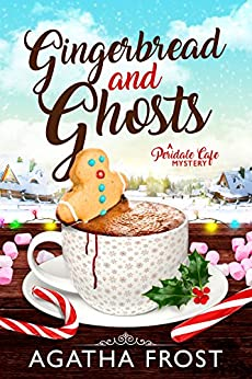 Gingerbread and Ghosts (Peridale Cafe Cozy Mystery Book 10) by [Agatha Frost]