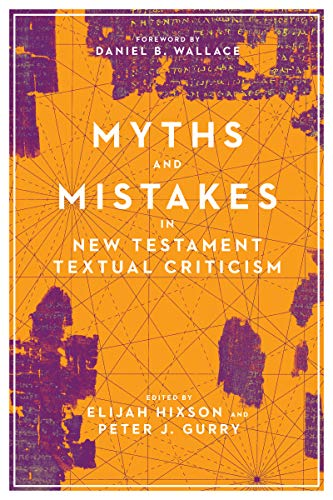 Compare Textbook Prices for Myths and Mistakes in New Testament Textual Criticism  ISBN 9780830852574 by Hixson, Elijah,Gurry, Peter J.,Wallace, Daniel B.