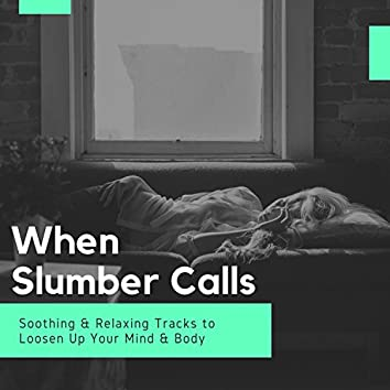 When Slumber Calls - Soothing & Relaxing Tracks To Loosen Up Your Mind & Body