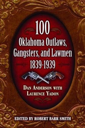 Compare Textbook Prices for 100 Oklahoma Outlaws, Gangsters & Lawmen  ISBN 9781589803848 by Daniel Anderson,Laurence Yadon,Robert Barr Smith
