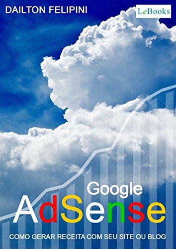 Google adsense: Como gerar receita com seu site ou blog (Ecommerce Melhores Práticas) (Portuguese Edition)