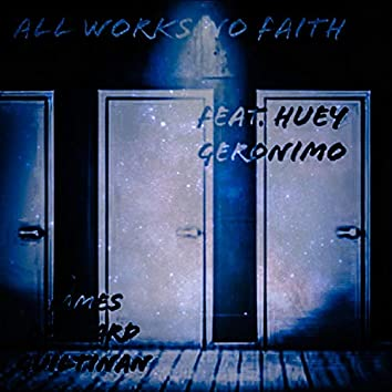 All Works No Faith (feat. Huey Geronimo)