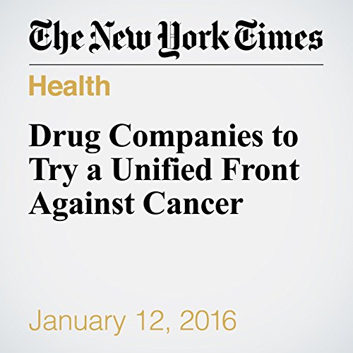 Drug Companies to Try a Unified Front Against Cancer audiobook cover art