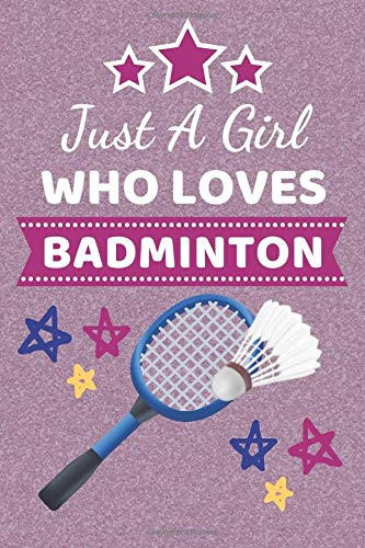 Just A Girl Who Loves Badminton: Badminton Gifts. This Badminton Notebook / Badminton Journal has a fun cover is 6x9in size with 110+ lined ruled ... Gifts for Badminton Players. Badminton Girls.