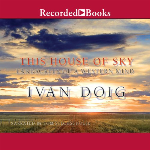 This House of Sky     Landscapes of a Western Mind              By:                                                                                                                                 Ivan Doig                               Narrated by:                                                                                                                                 Tom Stechschulte                      Length: 11 hrs and 31 mins     198 ratings     Overall 4.6