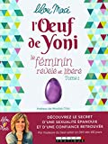 L'oeuf de yoni - Le féminin révélé et libéré (tome 1)