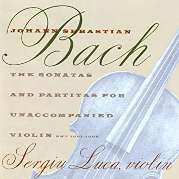 Bach: The Sonatas & Partitas For Unacccompanied Violin