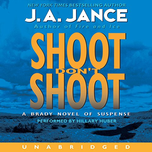 Shoot Don't Shoot     Joanna Brady Mysteries, Book 3              By:                                                                                                                                 J. A. Jance                               Narrated by:                                                                                                                                 Hillary Huber                      Length: 9 hrs and 51 mins     313 ratings     Overall 4.5