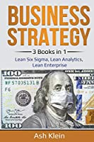 Business Strategy: 3 Books in 1: Lean Six Sigma, Lean Analytics, Lean Enterprise