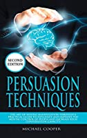 Persuasion Techniques: The Art of Mental Manipulation Through a Practical Guide to Influence and Improve the Mental Control of People and Increase Your Conversation Capacity