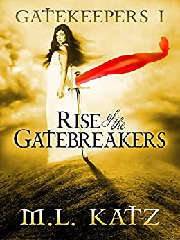 Rise of the Gatebreakers : (The Gatekeepers Fantasy Adventure Volume I): Gatekeepers I by [M.L. Katz]