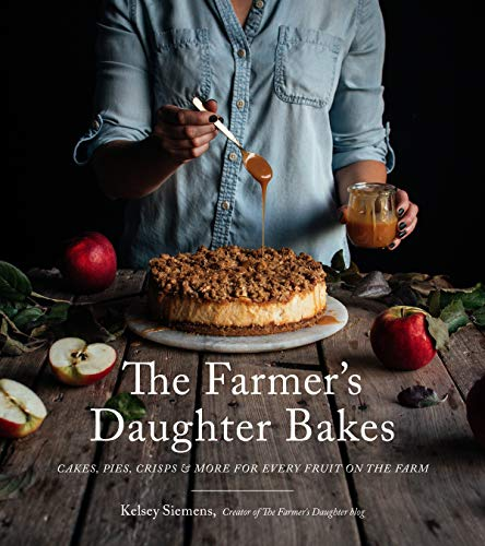 The Farmer's Daughter Bakes: Cakes, Pies, Crisps & More for Every Fruit on the Farm