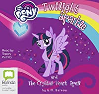 Twilight Sparkle and the Crystal Heart Spell (My Little Pony: Friendship is Magic)