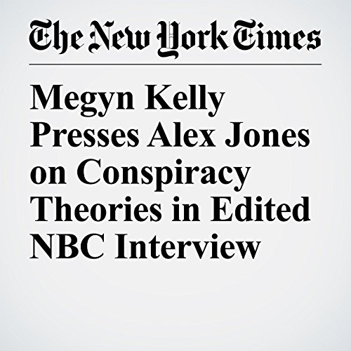 Megyn Kelly Presses Alex Jones on Conspiracy Theories in Edited NBC Interview copertina