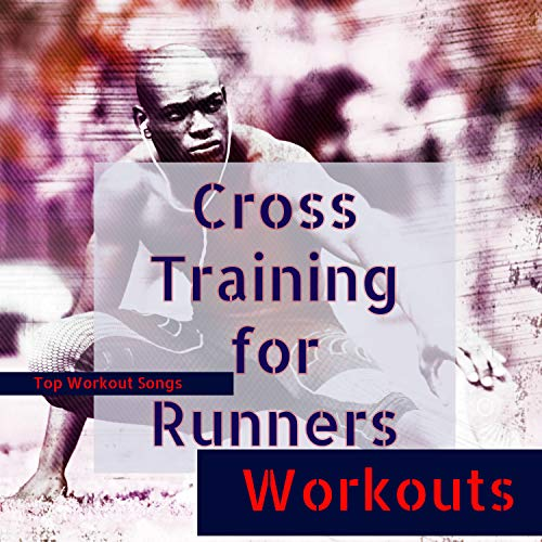 Cross Training for Runners – Top Workout Songs for Cross Training, Cardio, Speed Training and Running House Music