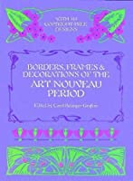 Borders, Frames and Decorations of the Art Nouveau Period (Dover Pictorial Archive)
