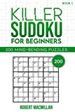 Killer Sudoku for Beginners, Book 1: 200 Mind-bending Puzzles