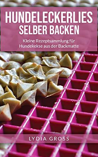 Hundeleckerlies selber backen: Kleine Rezeptsammlung für Hundekekse aus der Backmatte