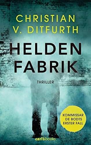 Heldenfabrik: Thriller - Kommissar de Bodts erster Fall