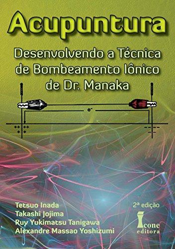 Acupuntura. Desenvolvendo a Técnica de Bombeamento Iônico de Dr. Manaka