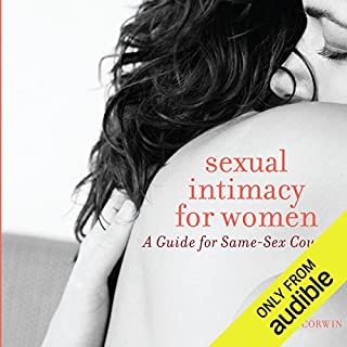 Sexual Intimacy for Women     A Guide for Same-Sex Couples              Written by:                                                                                                                                 Glenda Corwin                               Narrated by:                                                                                                                                 Julie McKay                      Length: 8 hrs and 13 mins     1 rating     Overall 5.0