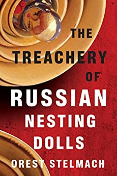 The Treachery of Russian Nesting Dolls (The Nadia Tesla Series Book 4) by [Orest Stelmach]