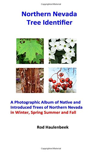 Northern Nevada Tree Identifier: A Photographic Album of Native ad Introduced Trees of Northern Nevada in Winter, Spring, Summer and Fall
