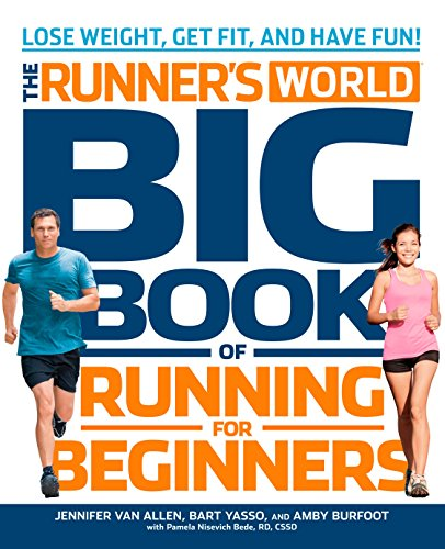 The Runner's World Big Book of Running for Beginners: Lose Weight, Get Fit, and Have Fun