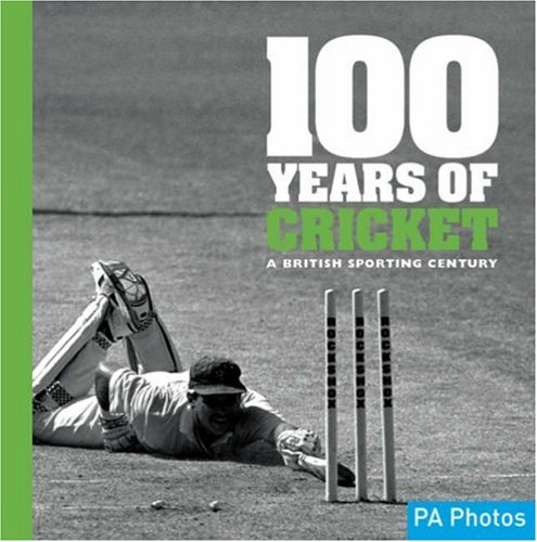 Image Of100 Years Of Cricket: A British Sporting Century