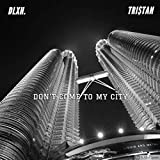 Don't Come to My City [Explicit]