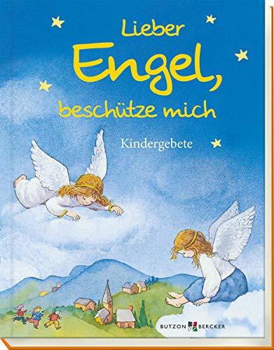 Lieber Engel, beschütze mich: Kindergebete
