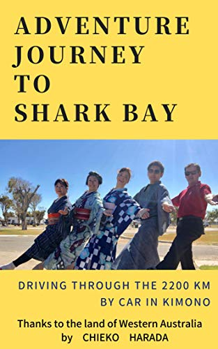 ADVENTURE JOURNEY TO SHARK BAY: DRIVING THROUGH THE 2200KM BY CAR IN KIMONO (English Edition)