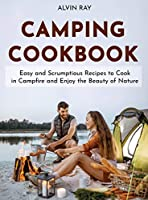 Camping Cookbook: Easy and Scrumptious Recipes to Cook in Campfire and Enjoy the Beauty of Nature