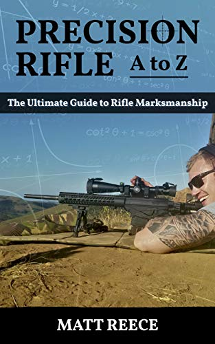 Precision Rifle A to Z: The Ultimate Guide to Rifle Marksmanship